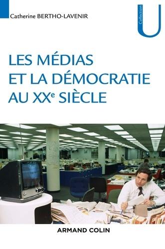 Catherine Bertho Lavenir - La démocratie et les médias au XXe siècle.