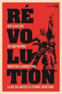 Catherine Bertho Lavenir - Révolution - Art & culture, le style soviétique, maîtriser la nature, la vie des Russes à l'époque soviétique.