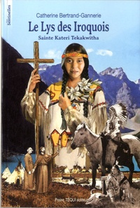 Catherine Bertrand-Gannerie - Le Lys des Iroquois - Sainte Kateri Tekakwitha.