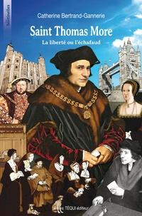 Catherine Bertrand-Gannerie - Saint Thomas More - La liberté ou l'échafaud.