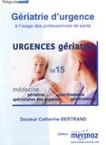 Catherine Bertrand - Gériatrie d'urgence à l'usage des professionnels de santé.