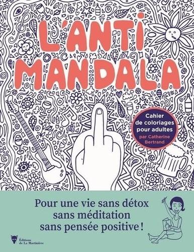 L Anti Mandala Cahier De Coloriages Pour Adultes De Catherine Bertrand Poche Livre Decitre