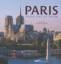 Catherine Bibollet - Paris entre ciel et Seine - Edition bilingue français-anglais.