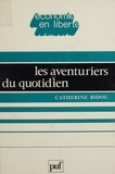 Catherine Bidou-Zachariasen - Les Aventuriers du quotidien - Essai sur les nouvelles classes moyennes.