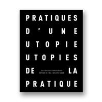 Catherine Bizern - Pratiques d'une utopie, utopies de la pratique.