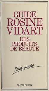 Catherine Blanchard et Rosine Vidart - Guide Rosine Vidart des produits de beauté.