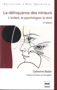 Catherine Blatier - La délinquance des mineurs - L'enfant, le psychologue, le droit.