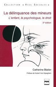 Catherine Blatier - La Délinquance des mineurs - L'enfant, le psychologue, le droit - 3e édition.
