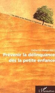 Catherine Blatier - Prévenir la délinquance dès la petite enfance.
