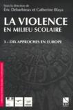 Catherine Blaya et Eric Debarbieux - La violence en milieu scolaire. - Tome 3, Dix approches en Europe.