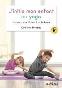 Téléchargeur en ligne google books J'initie mon enfant au yoga  - Postures, jeux et exercices ludiques  par Catherine Blondiau (French Edition) 9782889532216