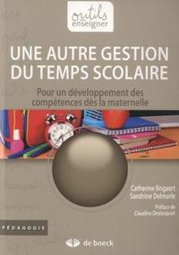 Catherine Bogaert et Sandrine Delmarle - Une autre gestion du temps scolaire - Pour un développement des compétences dès la maternelle.