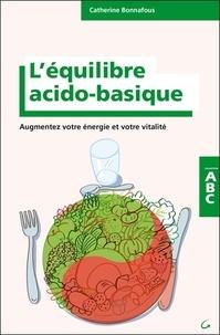 Catherine Bonnafous - L'équilibre acido-basique : augmentez votre énergie et votre vitalité.