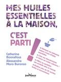 Catherine Bonnafous et Alessandra Moro Buronzo - Mes huiles essentielles à la maison, c'est parti !.
