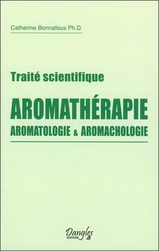 Catherine Bonnafous - Traité scientifique aromathérapie - Aromatologie et aromachologie.