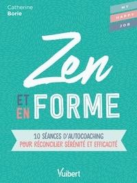 Catherine Borie - Zen et en forme - 10 séances d'autocoaching pour réconcilier sérénité et efficacité.