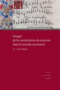 Catherine Bougy et Sophie Poirey - Images de la contestation du pouvoir dans le monde normand (Xe - XVIIIe siècle) - Actes du colloque de Cerisy-la-Salle (29 septembre-3 octobre 2004).