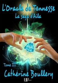 Catherine Boullery - L'Oracle de Tennesse - La saga d'Aila - Tome III.