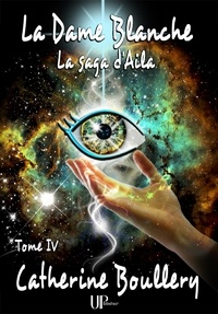 Catherine Boullery - La Dame Blanche - La saga d'Aila - Tome IV.