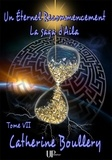 Catherine Boullery - Saga d'Aila  : Un Éternel recommencement - La saga d'Aila - Tome VII.