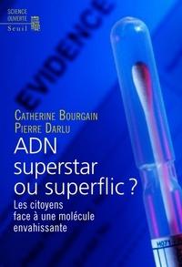 Catherine Bourgain et Pierre Darlu - ADN superstar ou superflic ? - Les citoyens face à une molécule envahissante.