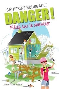 Catherine Bourgault - Danger! Filles sur le chantier.