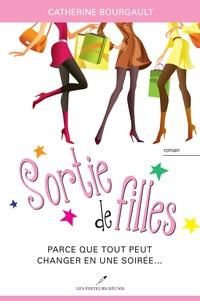 Catherine Bourgault - Sortie de filles - Parce que tout peut changer en une soirée....