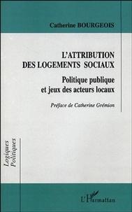 Catherine Bourgeois - L'attribution des logements sociaux - Politique publique et jeux des acteurs locaux.