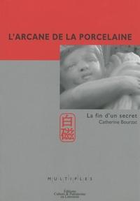 Catherine Bourzat - L'arcane de la porcelaine - La fin d'un secret.