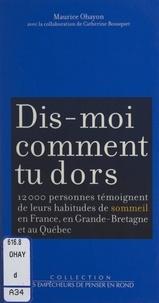 Catherine Bousquet et Maurice Ohayon - Dis-moi comment tu dors - 12 000 personnes témoignent de leurs habitudes de sommeil, en France, en Grande-Bretagne et au Québec.