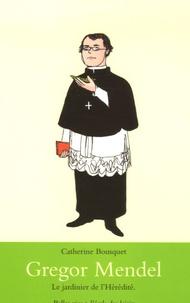 Catherine Bousquet - Gregor Mendel - Le jardinier de l'Hérédité.