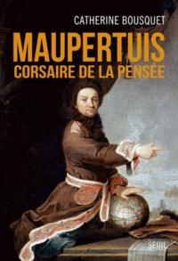 Catherine Bousquet - Maupertuis - Corsaire de la pensée (1698-1759).