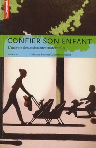 Catherine Bouve et Catherine Sellenet - Confier son enfant - L'univers des assistantes maternelles.