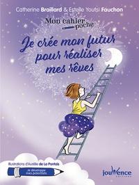 Catherine Braillard et Estelle Youtsi Fauchon - Je crée mon futur pour réaliser mes rêves.