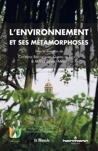 Catherine Bréchignac et Broglie gabriel De - L'environnement et ses métamorphoses.