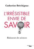 Catherine Bréchignac - L'irrésistible envie de savoir - Bâtisseurs de sciences.