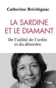 Catherine Bréchignac - La sardine et le diamant - De l'utilité de l'ordre et du désordre.