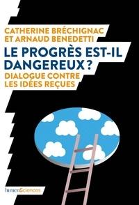 Catherine Bréchignac et Arnaud Benedetti - Le progrès est-il dangereux ? - Dialogue contre les idées reçues.