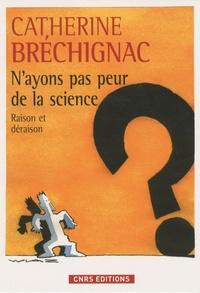 Catherine Bréchignac - N'ayons pas peur de la science - Raison et déraison.
