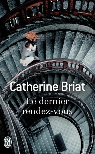 Catherine Briat - Le dernier rendez-vous.