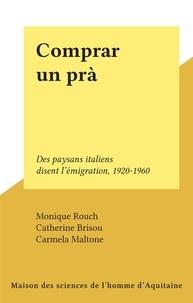 Catherine Brisou et Carmela Maltone - Comprar un prà - Des paysans italiens disent l'émigration, 1920-1960.