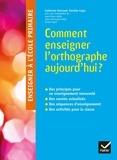 Catherine Brissaud et Danièle Cogis - Comment enseigner l'orthographe aujourd'hui ?.