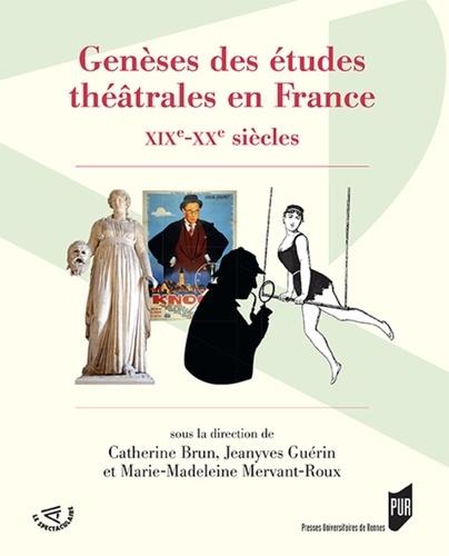 Genèses des études théâtrales en France. XIXe-XXe siècles