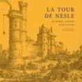 Catherine Brut et Valentine Weiss - La tour de Nesle - De pierre, d'encre & de fiction.