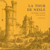 Catherine Brut et Valentine Weiss - La tour de Nesle - De pierre, d'encre & de fiction.