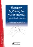 Catherine Buhbinder - Enseigner la philosphie et la citoyenneté - A partir d'ateliers créatifs.