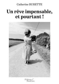 Catherine Burette - Un rêve impensable, et pourtant !.