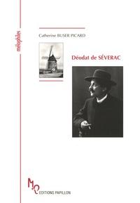 Catherine Buser Picard - Déodat de Séverac - Ou Le Chantre du Midi.