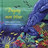 Catherine C. Laurent et Bénédicte Nemo - Dugong mon trésor.