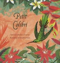 Catherine C. Laurent et Bénédicte Nemo - Petit colibri - Messager des fleurs.